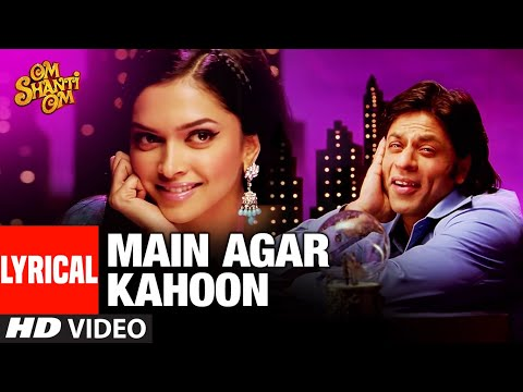 LYRICAL: Main Agar Kahoon | Om Shanti Om | Shahrukh Khan,Deepika Padukone | Sonu Nigam,Shreya Ghosal