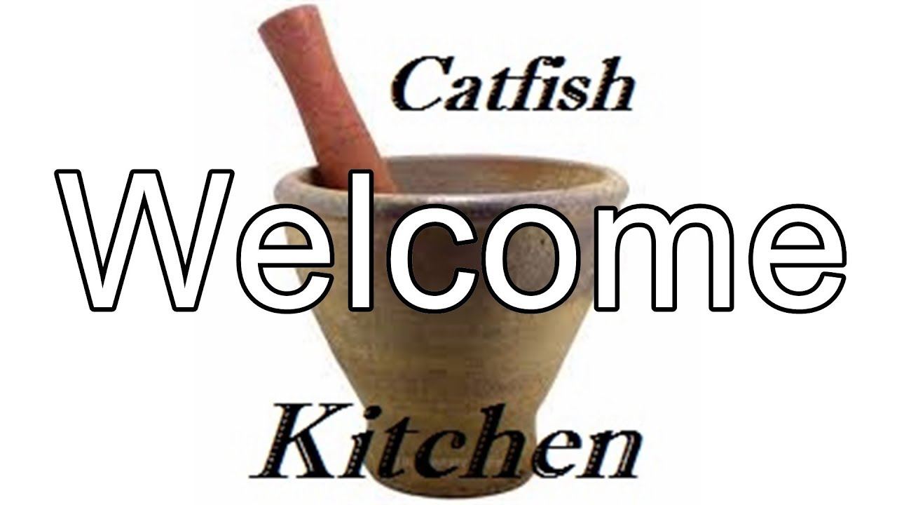 Welcome to The Catfish Kitchen. - YouTube