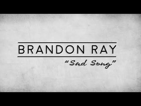 Brandon Ray - Sad Song (Original Song)