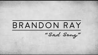 Gambar cover Brandon Ray - Sad Song (Original Song)