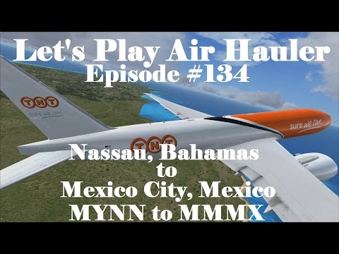 FSX   Let's Play Air Hauler Episode #134 - Hello Mexico   Boeing 777F