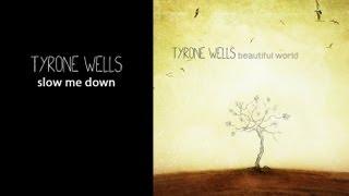 Watch music video: Tyrone Wells - Slow Me Down