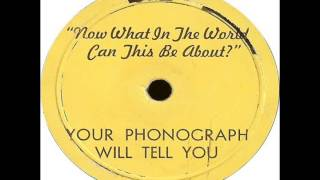 Now What In The World Can This Be About? - Your Phonograph Will Tell You Thumbnail