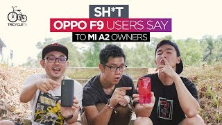 Sh*t Oppo F9 Users Say to Xiaomi Mi A2 Owners | TricycleTV