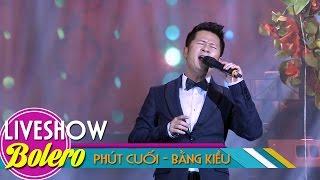 Phút Cuối - Bằng Kiều | Nhạc Bolero Trữ Tình 2017 Hay Nhất | MV FULL HD