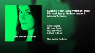 Support Your Local Wairess! (feat. Michael Spaly, Nathan Wade & Allison Tulloss)