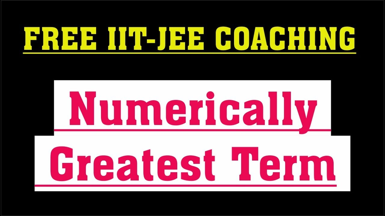 Numerically Greatest Term | Binomial Theorem for IIT-JEE | JEE Main and Advanced