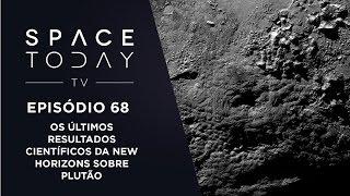 Space Today TV Ep.68 - Os Últimos Resultados Científicos da New Horizons Sobre Plutão