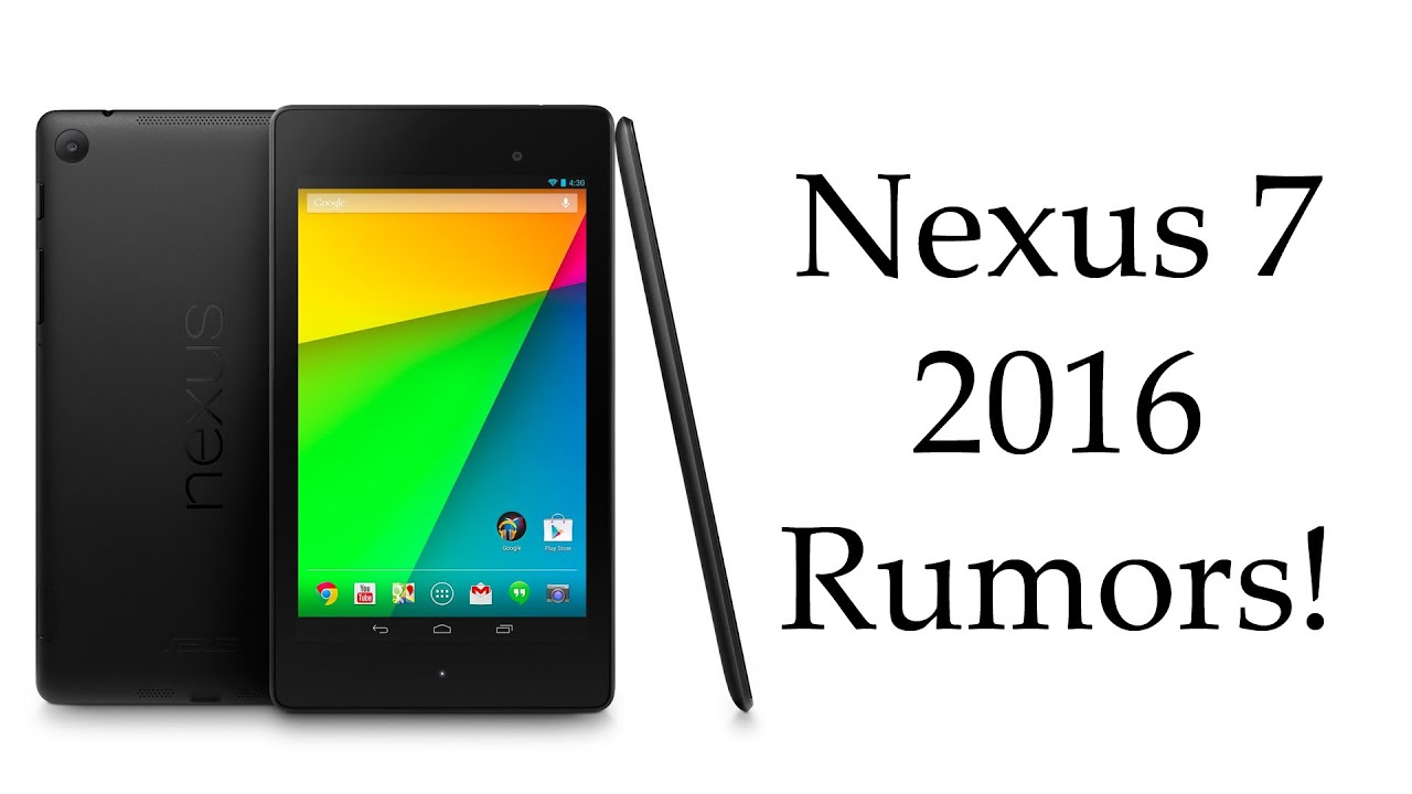 the new google nexus 7 will be released in 2016 rumors youtube