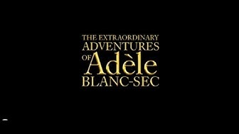 The Extraordinary Adventures of Adele Blanc-Sec (2010) Official Trailer