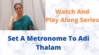Set a metronome to Adi talam -A must watch for vocalists and instrumentalists