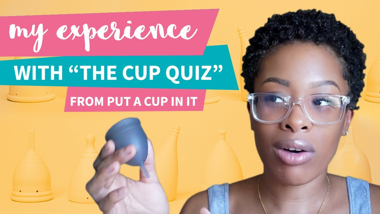 My Experience With The Menstrual Cup Quiz Dominique Merritt For Put A Cup In It Youtube