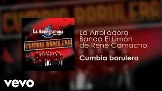 La Arrolladora Banda El Limón De René Camacho - Cumbia Barulera (Audio)