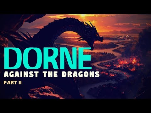 Game of Thrones/ASOIAF Theories | Mysteries, Myths and Motives | Dorne Against the Dragons | Part2