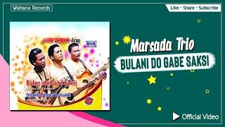 Marsada Trio - Bulan Ido Gabe Saksi (Official Video) - Lagu Batak Terpopuler