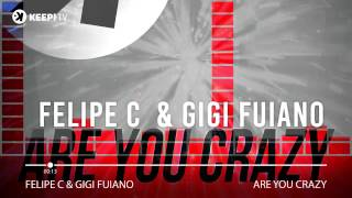 Felipe C & Gigi Fuiano - Are You Crazy