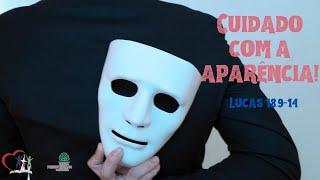 CUIDADO COM A APARÊNCIA! - Lucas 18.9-14