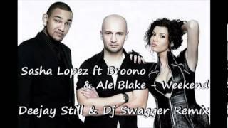 Sasha Lopez ft Broono & Ale Blake - Weekend (Deejay Still & Dj Swagger Remix)