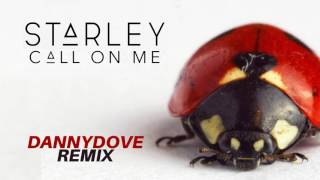 starley   call on me danny dove remix