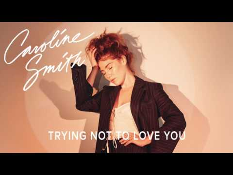 Caroline Smith - Trying Not To Love You