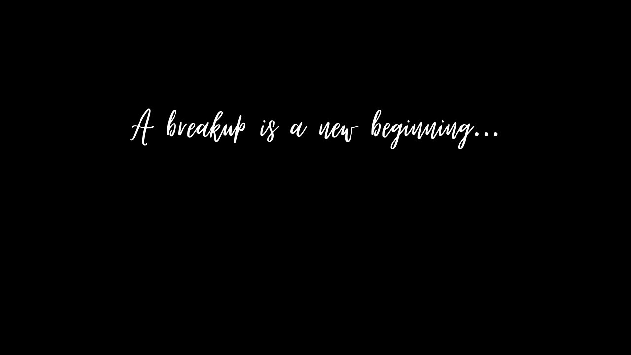 A breakup is a new beginning...