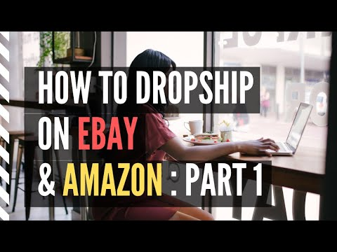 Dropship - How To Dropship, Selling On eBay & Amazon (pt. 1 of 4)