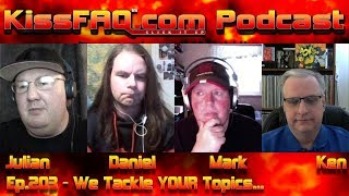 KissFAQ Podcast Ep.203 - We Tackle YOUR Topics!