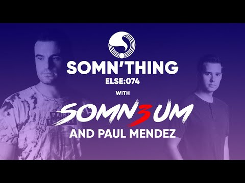 Somn'thing Else 074 with Somn3um and special guest Paul Mendez
