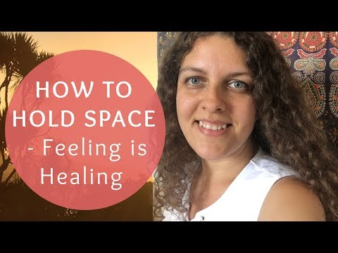 How To Hold Space For Yourself And Others - Feeling what is without fixing it