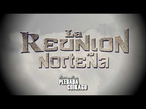 La Reunion Norteña En Vivo 2017