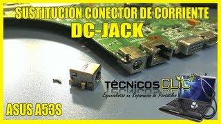 Sustitución Conector Corriente DC-Jack - Asus A53S