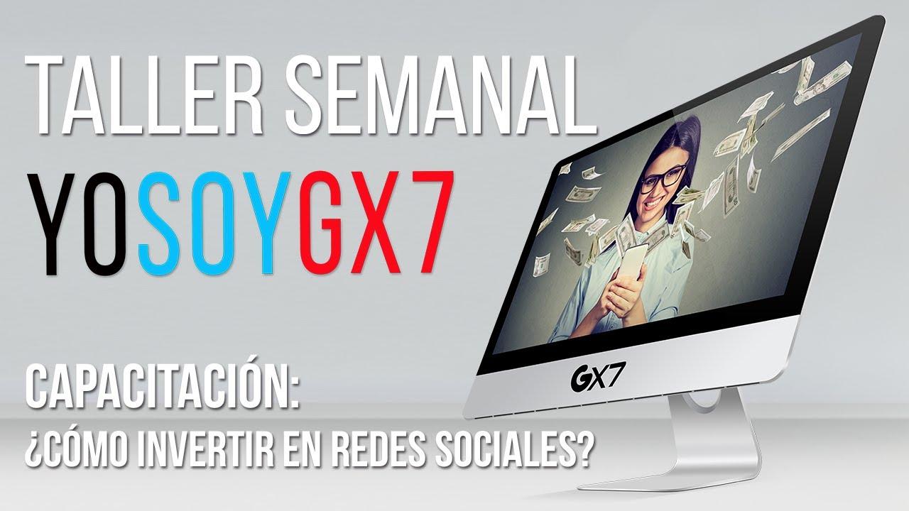 TALLER SEMANAL: Campaña YO SOY GX7 y Cómo invertir en redes sociales