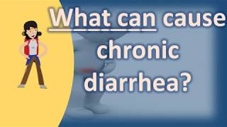 What can cause chronic diarrhea ? | Best Health Channel