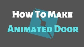How To Make Animated Door (Roblox Scripting)