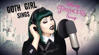 GOTH GIRL SINGS DISNEY PRINCESS SONGS