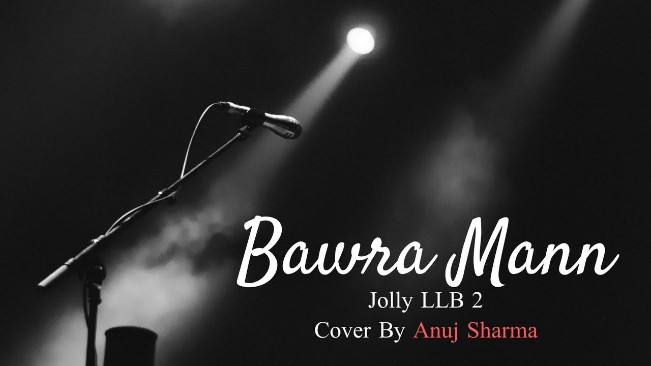 Download Bawra Mann Video Song   Jolly LL.B 2   Jubin Nautiyal & Neeti Mohan   Anuj Sharma   Cover