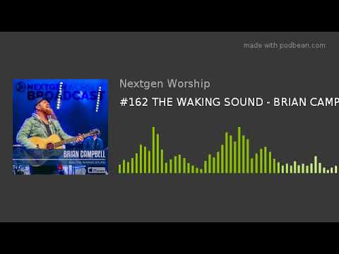#162 THE WAKING SOUND - BRIAN CAMPBELL
