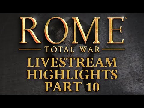 Rome: Total War - Livestream Highlights - Part 10 - The Best Defence...