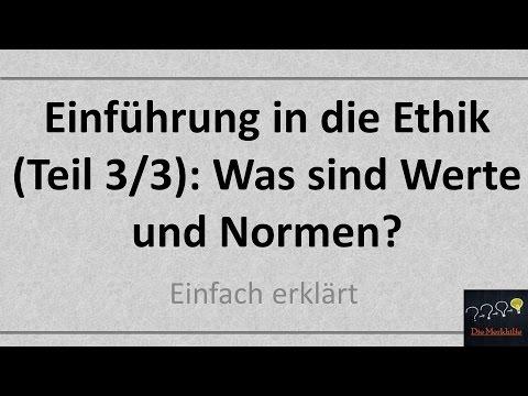 Einführung in die Ethik (Teil 3/3): Was sind Werte und Normen? | Neue Version in der Beschreibung!
