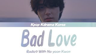 Radio9 - Bad Love Lyrics(Eng/Rom/Han) With Na Yoon Kwon
