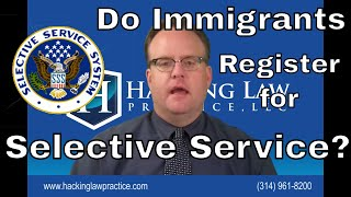 Do immigrants need to register for Selective Service and wha