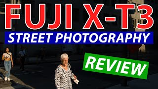 Fuji X-T3 Street Photography Review - It's Fantastic!