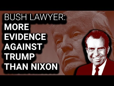 Bush Lawyer: More Evidence Against Trump Than Against Nixon