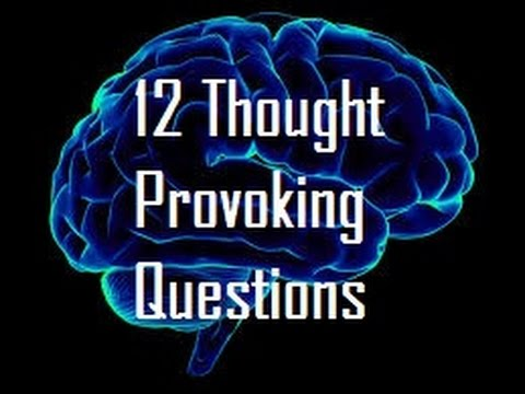 12 Thought Provoking Questions