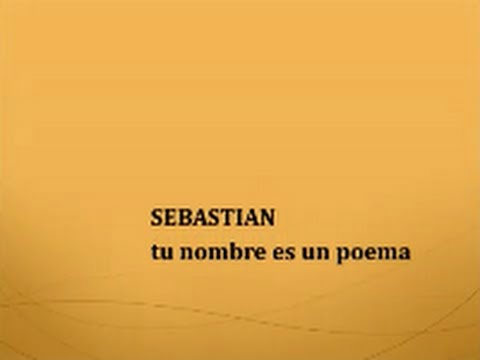 Sebastian Tu Nombre Es Un Poema Youtube