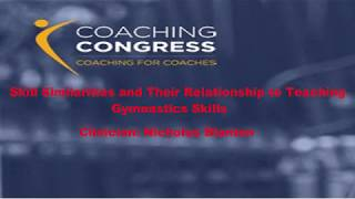 Skill Similarities and Their Relationship to Teaching Gymnastics Skills -Clinician: Nicholas Blanton