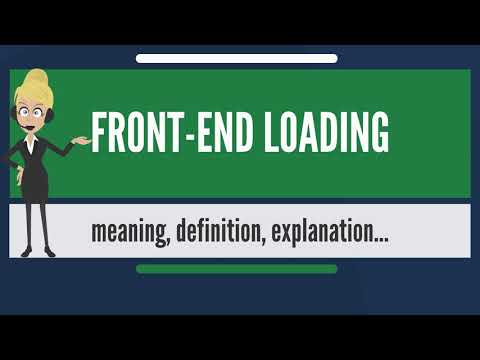 What is FRONT-END LOADING? What does FRONT-END LOADING mean? FRONT-END LOADING meaning