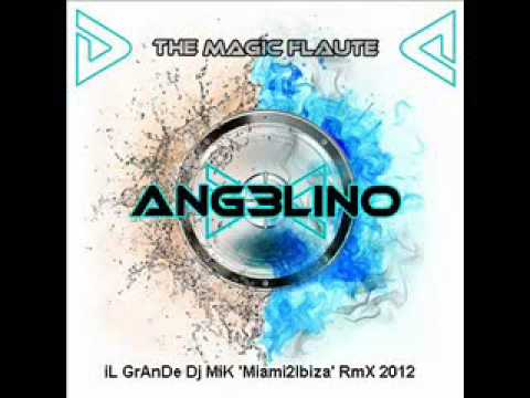 Ang3lino - The Magic Flaute (iL GrAnDe Dj MiK 'Miami2Ibiza' Rmx 2012).wmv