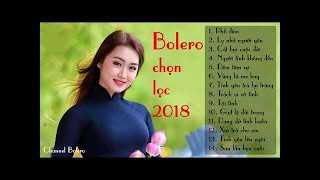 Đỉnh Cao Bolero 2018 - LK Bolero Sến Trữ Tình Gây Nghiện, Nhạc Vàng Bolero Buồn Hay Nhất 2018