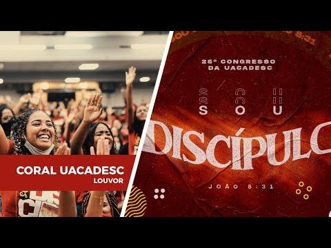Discípulos Teus  - Coral da Uacadesc | 26º Congresso da Uacadesc